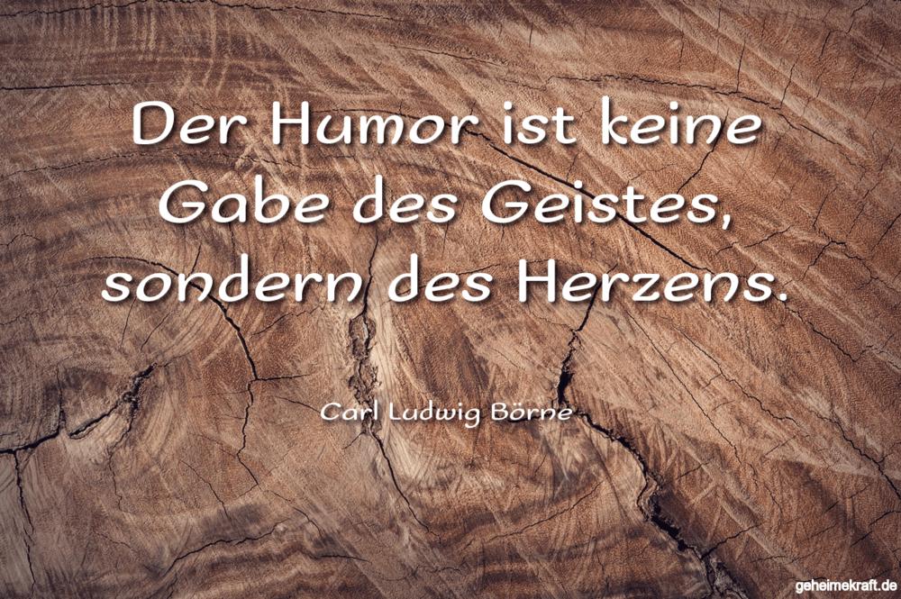 Der Humor ist keine Gabe des Geistes, sondern...