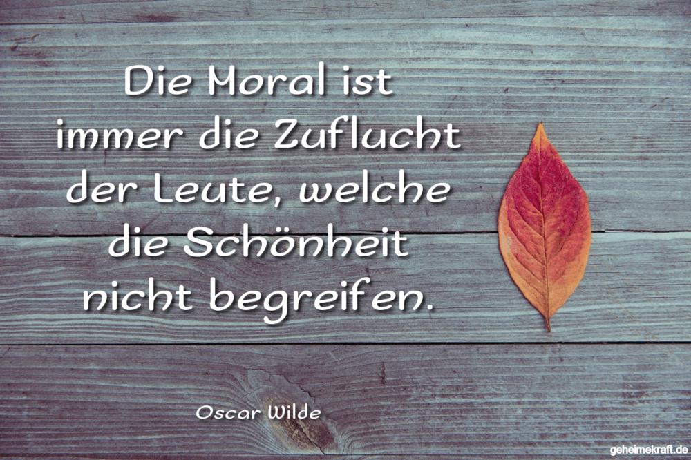 Die Moral ist immer die Zuflucht der Leute,...