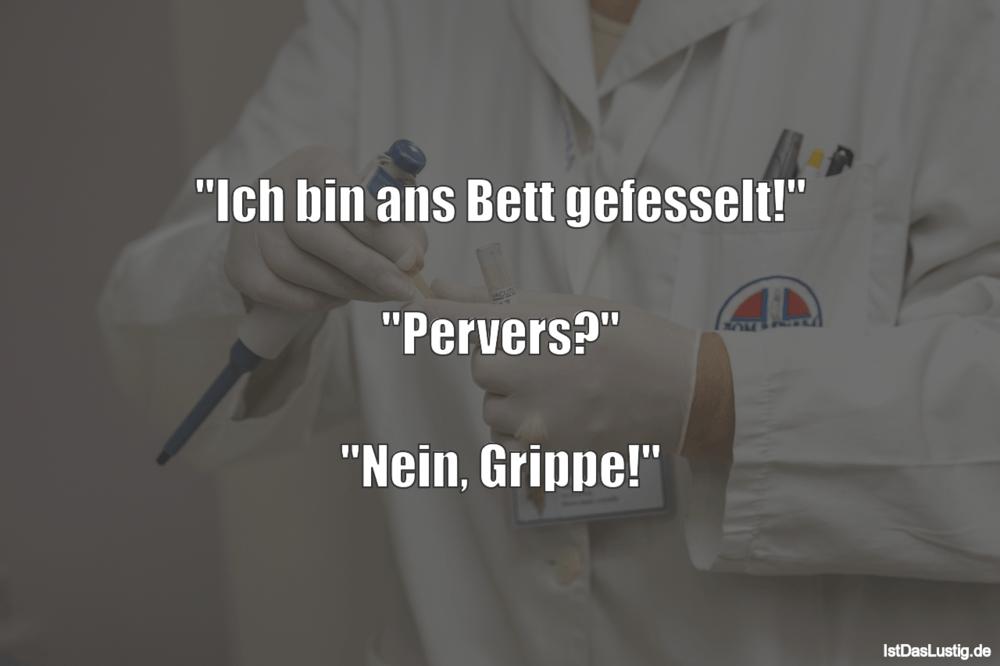"""Lustiger BilderSpruch - """"Ich bin ans Bett gefesselt!""""  """"Pervers?""""..."""