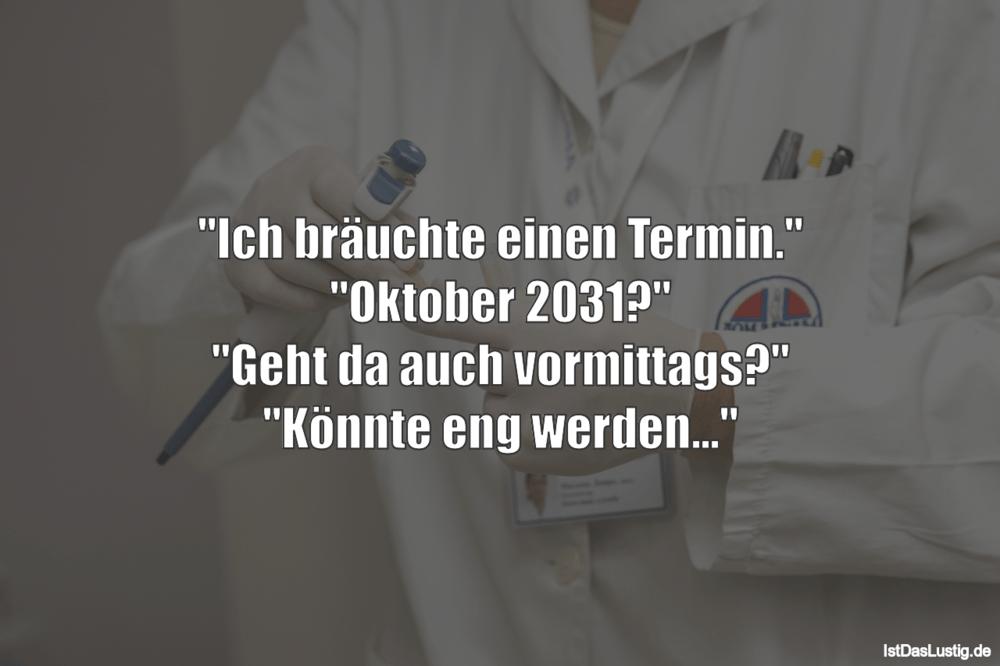 """Lustiger BilderSpruch - """"Ich bräuchte einen Termin."""" """"Oktober 2031?""""..."""