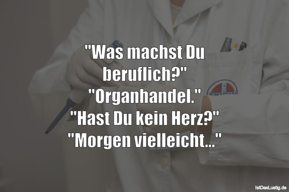 """Lustiger BilderSpruch - """"Was machst Du beruflich?"""" """"Organhandel."""" """"Hast..."""