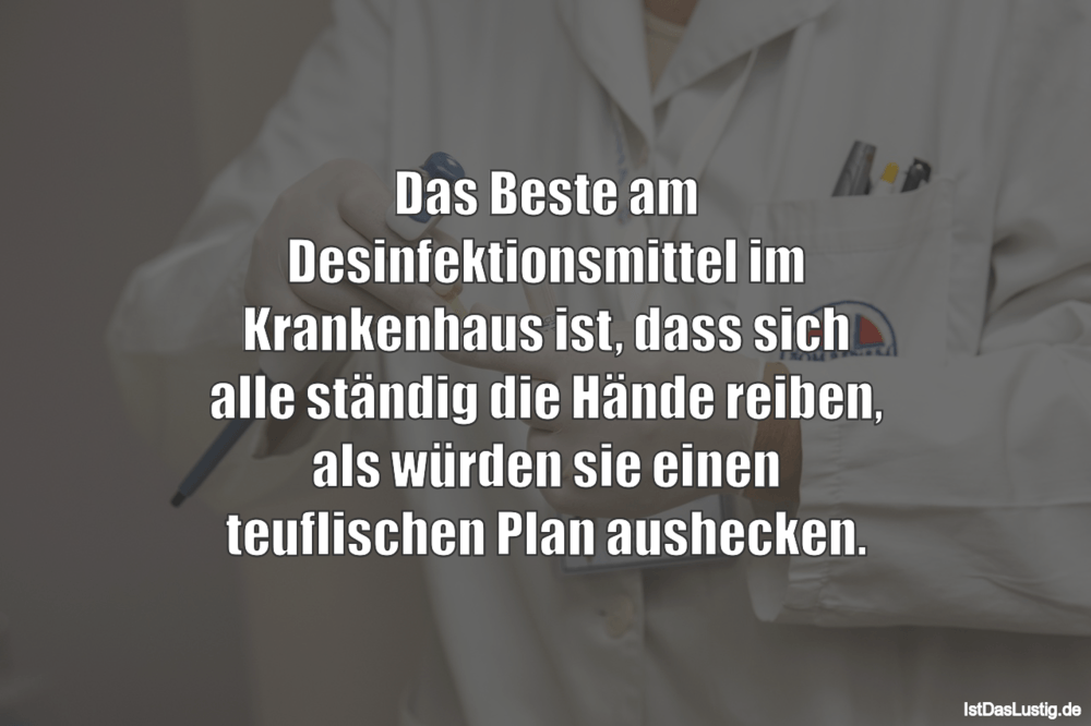 Lustiger BilderSpruch - Das Beste am Desinfektionsmittel im Krankenhaus...