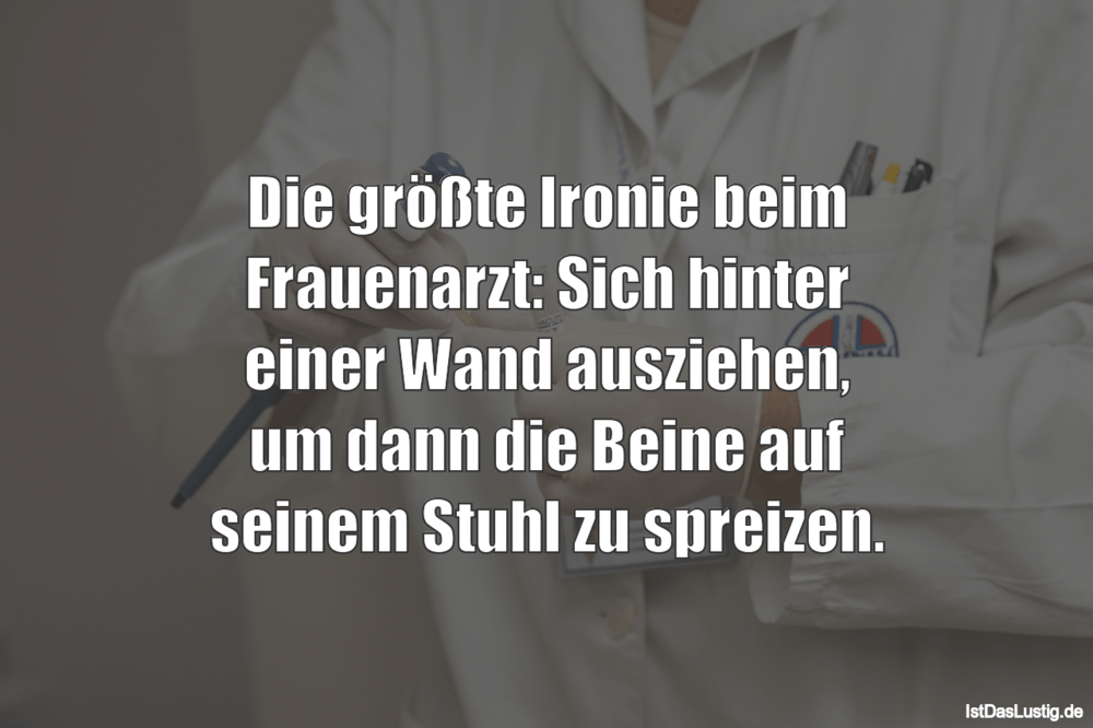 Lustiger BilderSpruch - Die größte Ironie beim Frauenarzt: Sich hinter ...