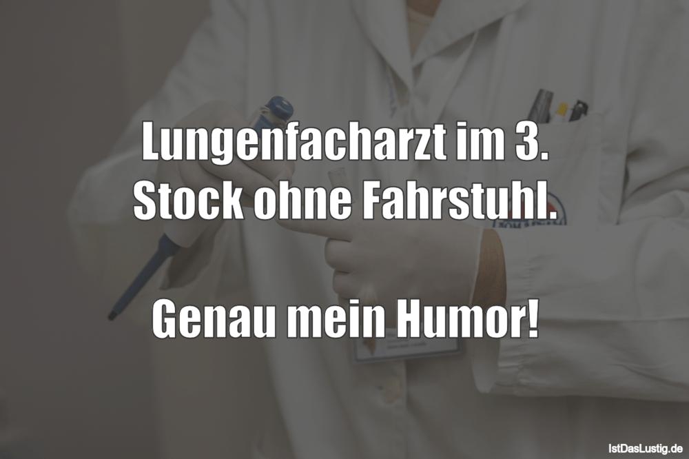 Lustiger BilderSpruch - Lungenfacharzt im 3. Stock ohne Fahrstuhl....