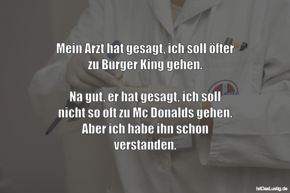 Lustiger BilderSpruch - Mein Arzt hat gesagt, ich soll öfter zu Burger...