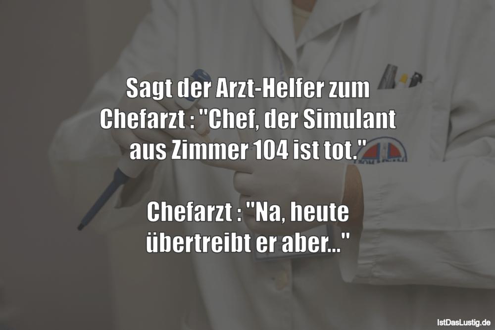 """Lustiger BilderSpruch - Sagt der Arzt-Helfer zum Chefarzt : """"Chef, der..."""