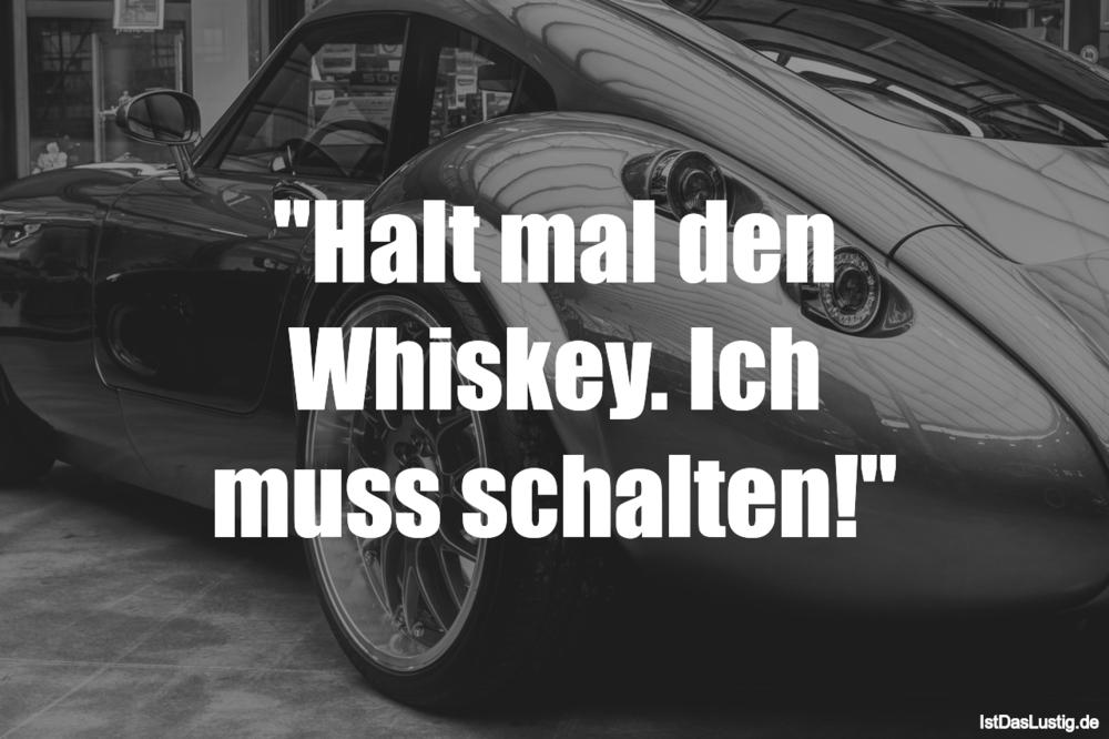 """Lustiger BilderSpruch - """"Halt mal den Whiskey. Ich muss schalten!"""""""