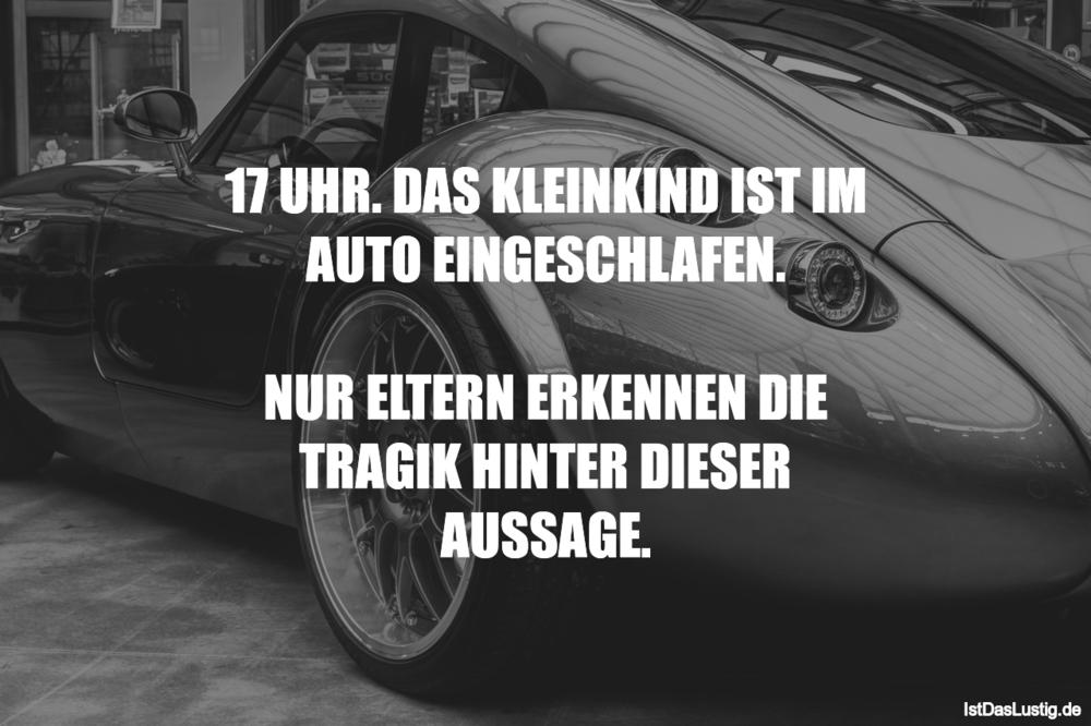 Lustiger BilderSpruch - 17 UHR. DAS KLEINKIND IST IM AUTO...