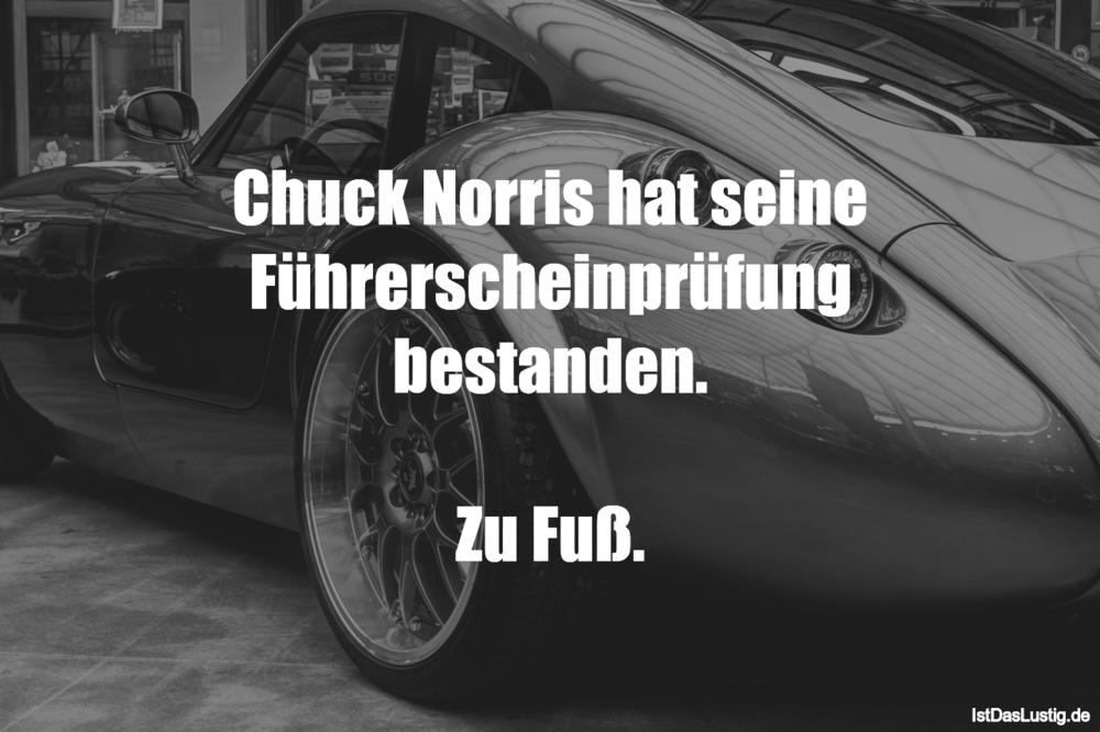 Lustiger BilderSpruch - Chuck Norris hat seine Führerscheinprüfung best...