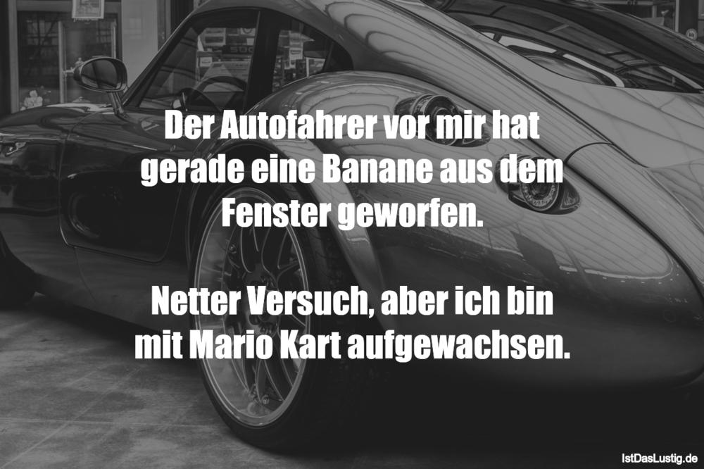 Lustiger BilderSpruch - Der Autofahrer vor mir hat gerade eine Banane...