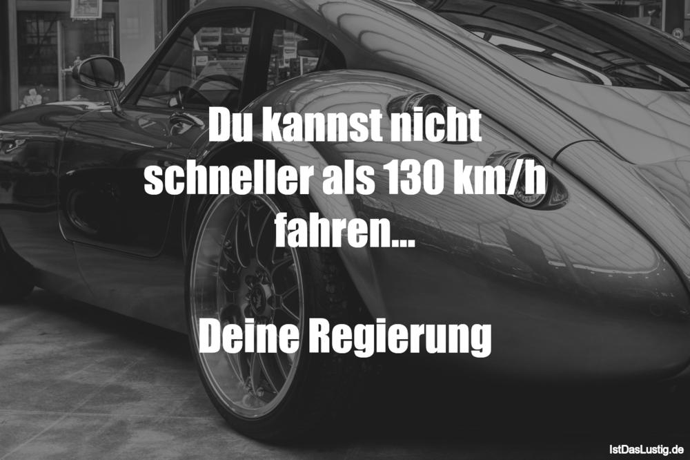 Lustiger BilderSpruch - Du kannst nicht schneller als 130 km/h...