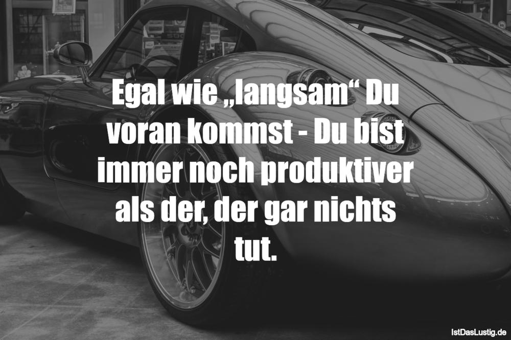 """Lustiger BilderSpruch - Egal wie """"langsam"""" Du voran kommst - Du bist im..."""