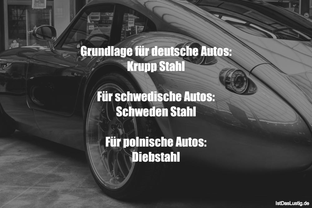 Lustiger BilderSpruch - Grundlage für deutsche Autos: Krupp Stahl  Für...