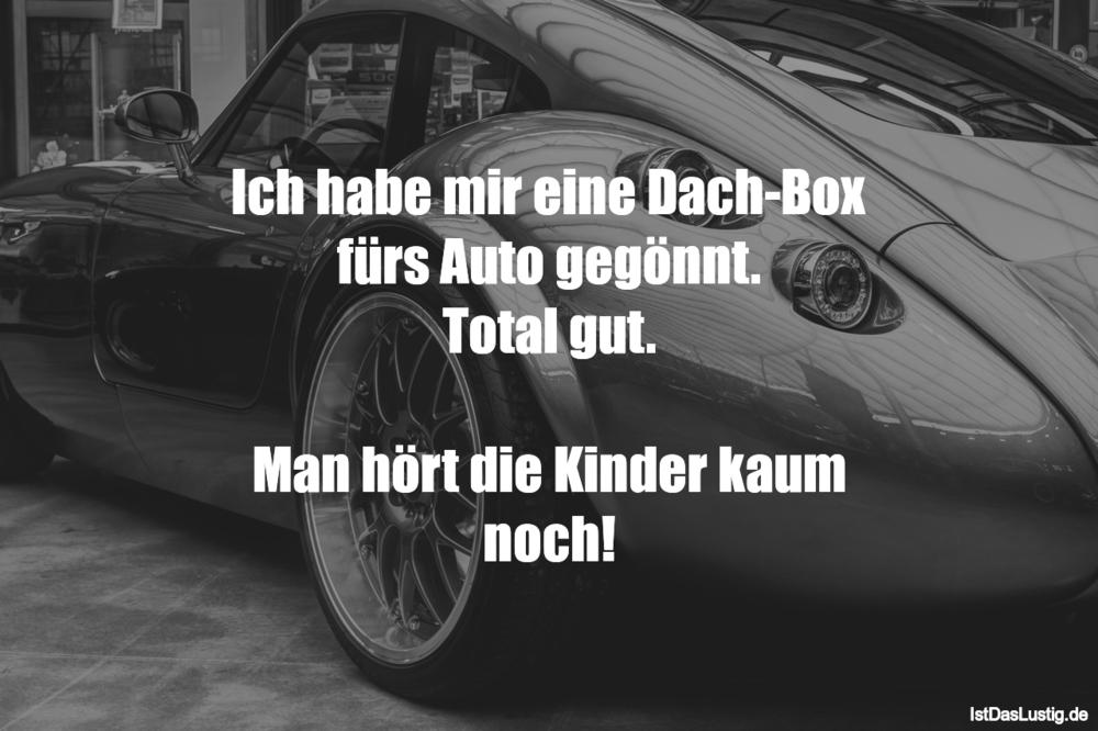 Lustiger BilderSpruch - Ich habe mir eine Dach-Box fürs Auto gegönnt....