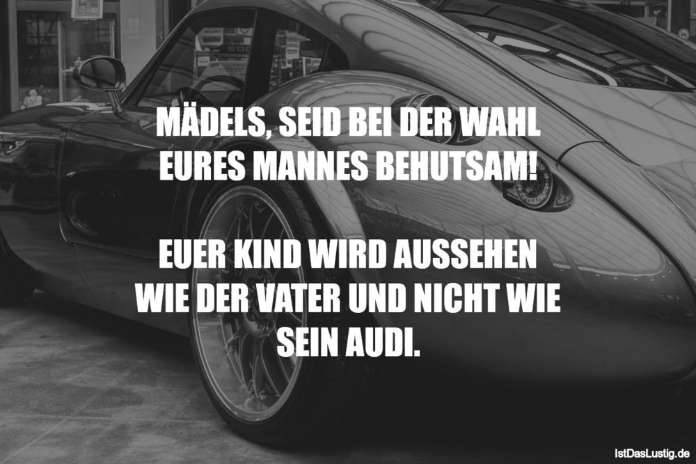 Lustiger BilderSpruch - MÄDELS, SEID BEI DER WAHL EURES MANNES...