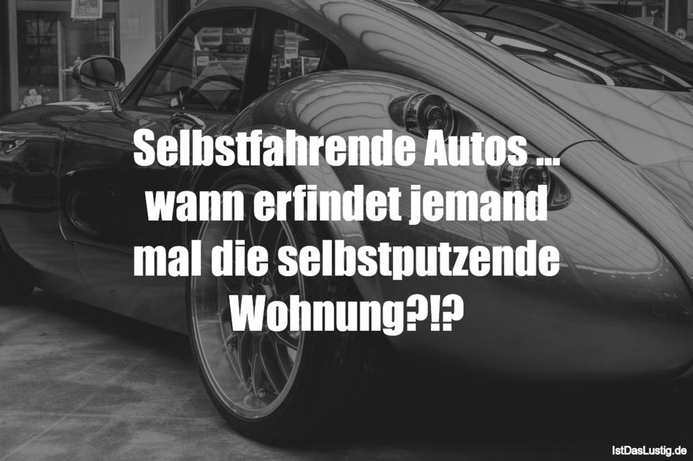 Lustiger BilderSpruch - Selbstfahrende Autos ... wann erfindet jemand m...