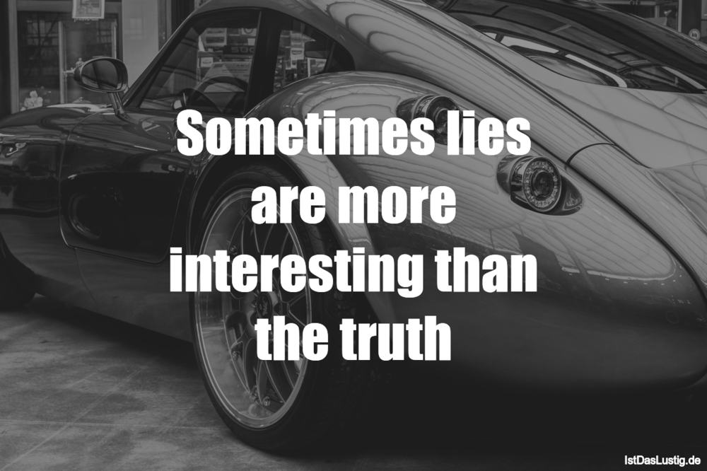 Lustiger BilderSpruch - Sometimes lies are more interesting than the truth