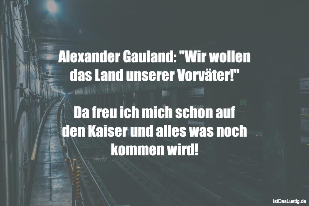 """Lustiger BilderSpruch - Alexander Gauland: """"Wir wollen das Land unserer..."""