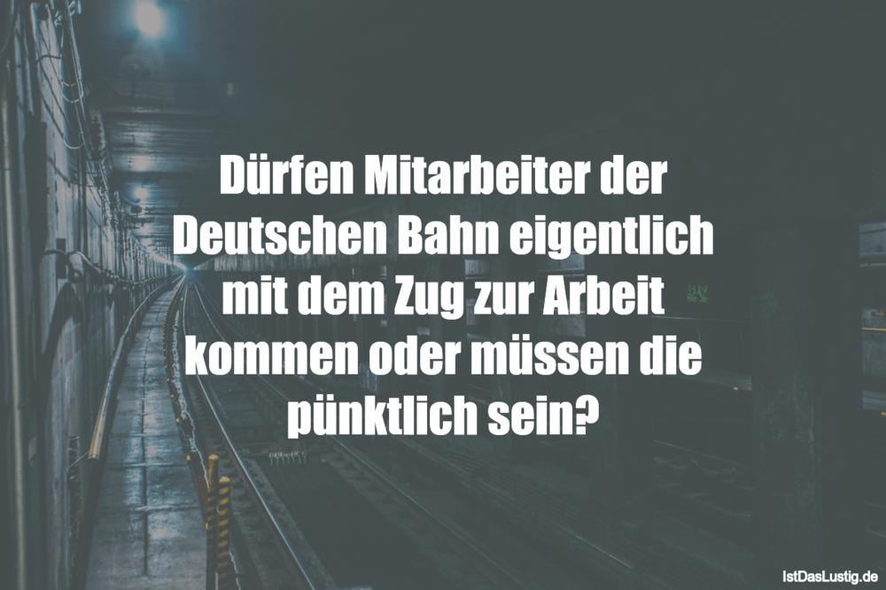 Lustiger BilderSpruch - Dürfen Mitarbeiter der Deutschen Bahn...