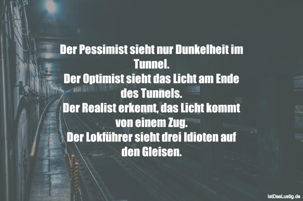 Lustiger BilderSpruch - Der Pessimist sieht nur Dunkelheit im Tunnel. D...