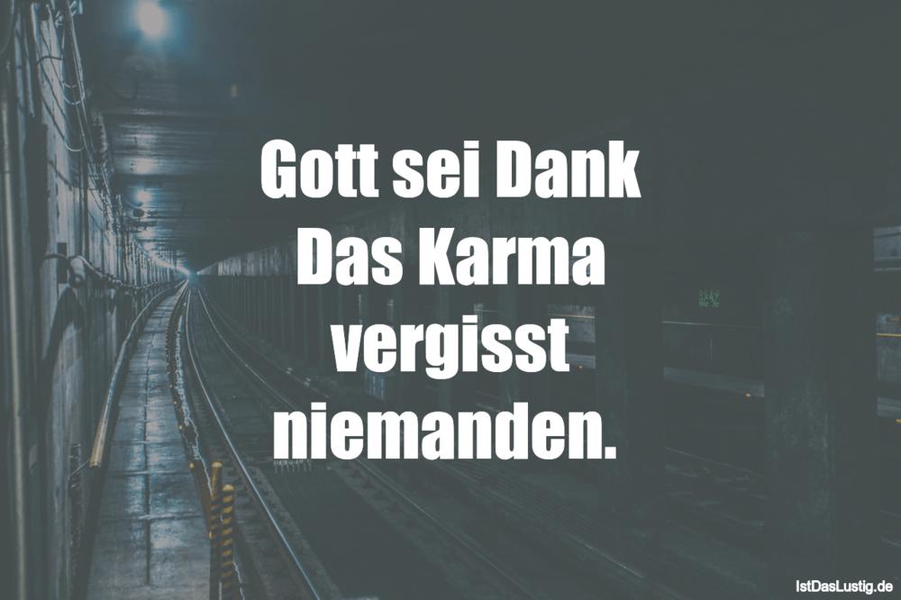Lustiger BilderSpruch - Gott sei Dank Das Karma vergisst niemanden.