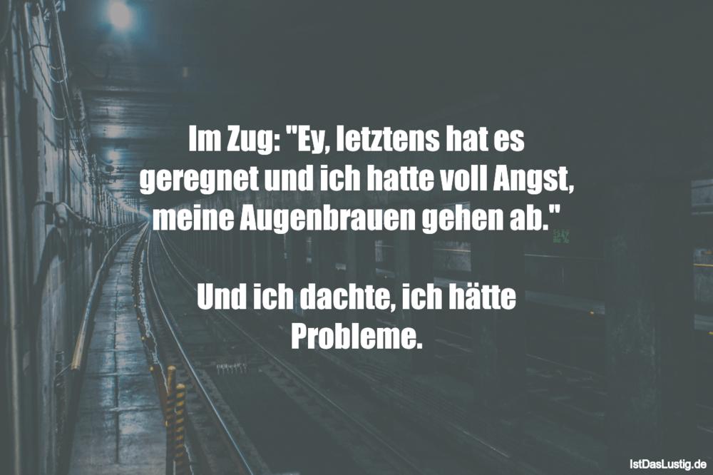 """Lustiger BilderSpruch - Im Zug: """"Ey, letztens hat es geregnet und ich..."""