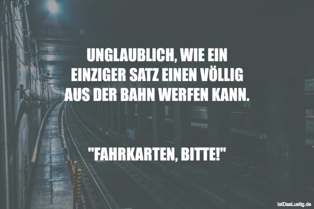 Lustiger BilderSpruch - UNGLAUBLlCH' WIE EIN EINZIGER SATZ EINEN VÖLLIG...
