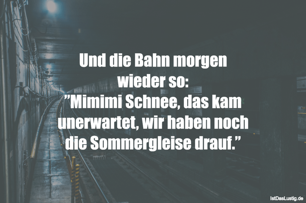 """Lustiger BilderSpruch - Und die Bahn morgen wieder so: """"Mimimi Schnee,..."""