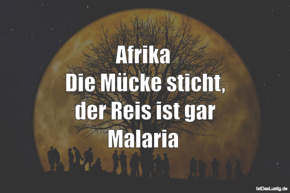 Lustiger BilderSpruch - Afrika  Die Mücke sticht, der Reis ist gar Mala...