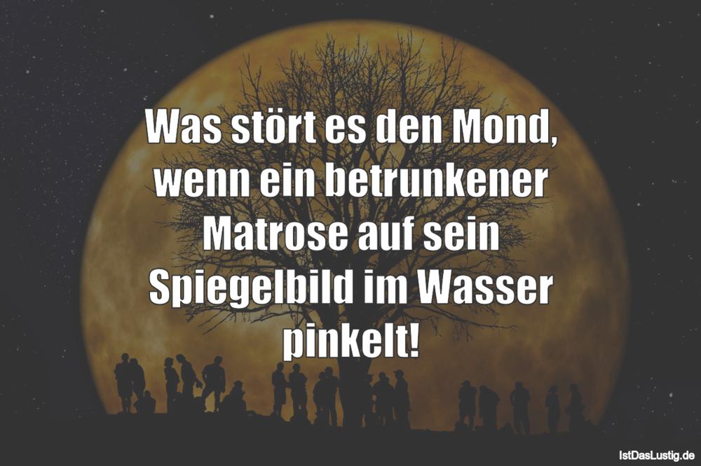 Lustiger BilderSpruch - Was stört es den Mond, wenn ein betrunkener...