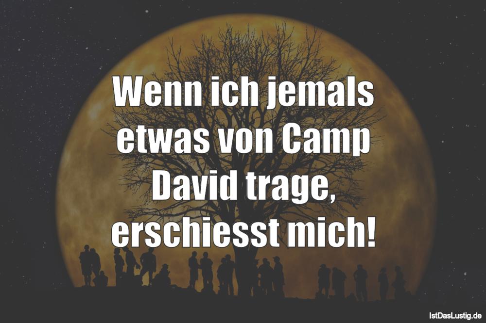 Lustiger BilderSpruch - Wenn ich jemals etwas von Camp David trage, ers...