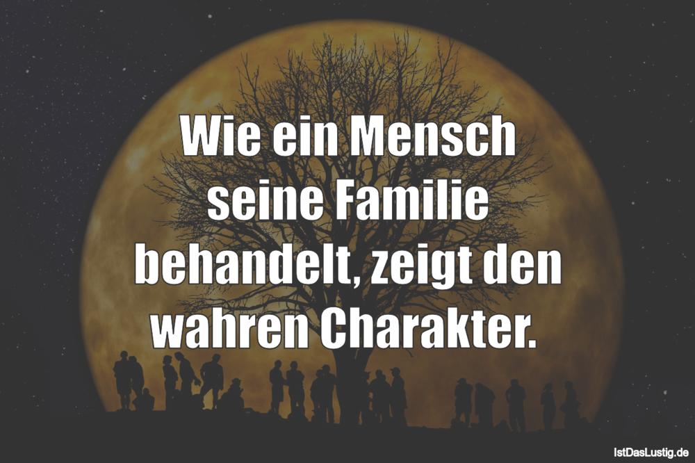 Lustiger BilderSpruch - Wie ein Mensch seine Familie behandelt, zeigt...