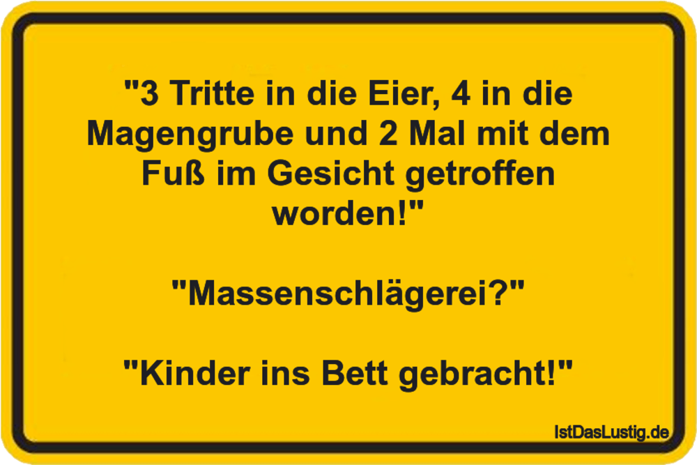"""Lustiger BilderSpruch - """"3 Tritte in die Eier, 4 in die Magengrube und..."""