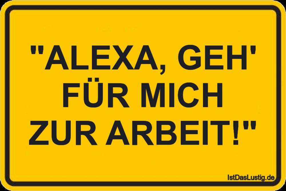 """Lustiger BilderSpruch - """"ALEXA, GEH' FÜR MICH ZUR ARBEIT!"""""""