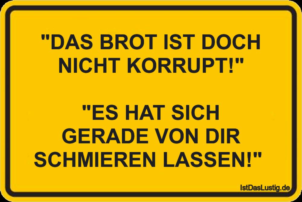 """Lustiger BilderSpruch - """"DAS BROT IST DOCH NICHT KORRUPT!""""  """"ES HAT..."""
