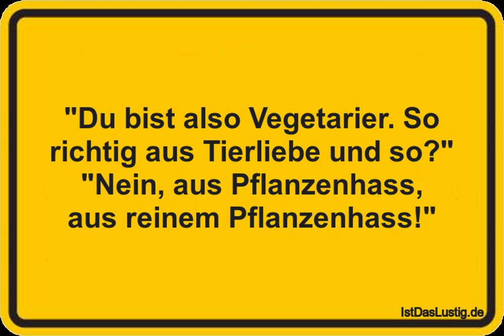 """Lustiger BilderSpruch - """"Du bist also Vegetarier. So richtig aus..."""