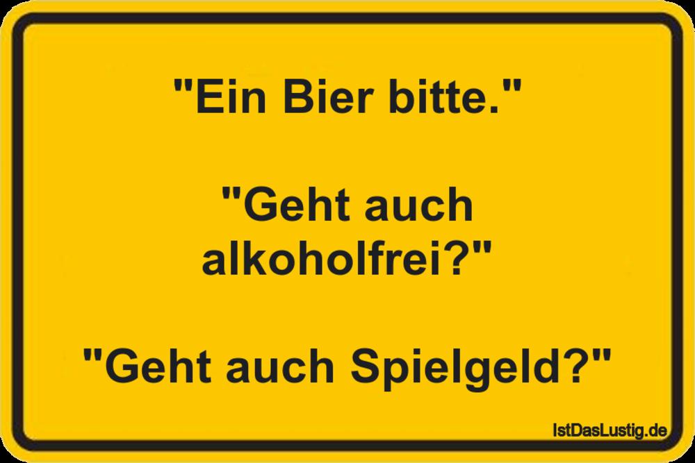 """Lustiger BilderSpruch - """"Ein Bier bitte.""""  """"Geht auch alkoholfrei?""""..."""