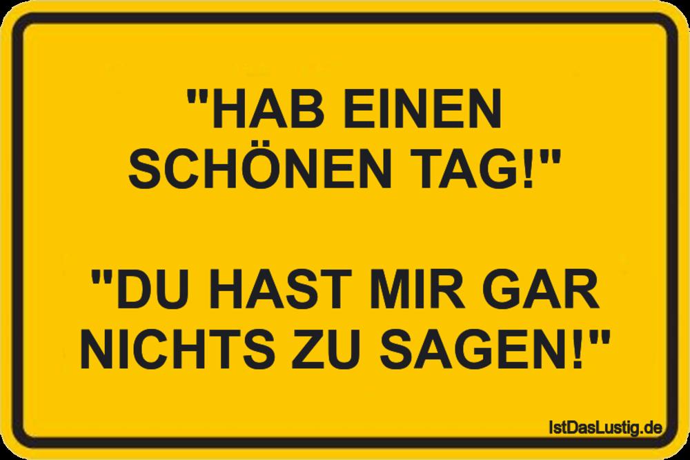 """Lustiger BilderSpruch - """"HAB EINEN SCHÖNEN TAG!""""  """"DU HAST MIR GAR..."""