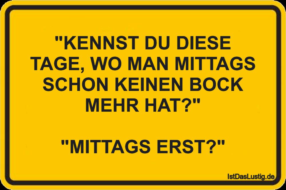 """Lustiger BilderSpruch - """"KENNST DU DIESE TAGE, WO MAN MITTAGS SCHON KEI..."""
