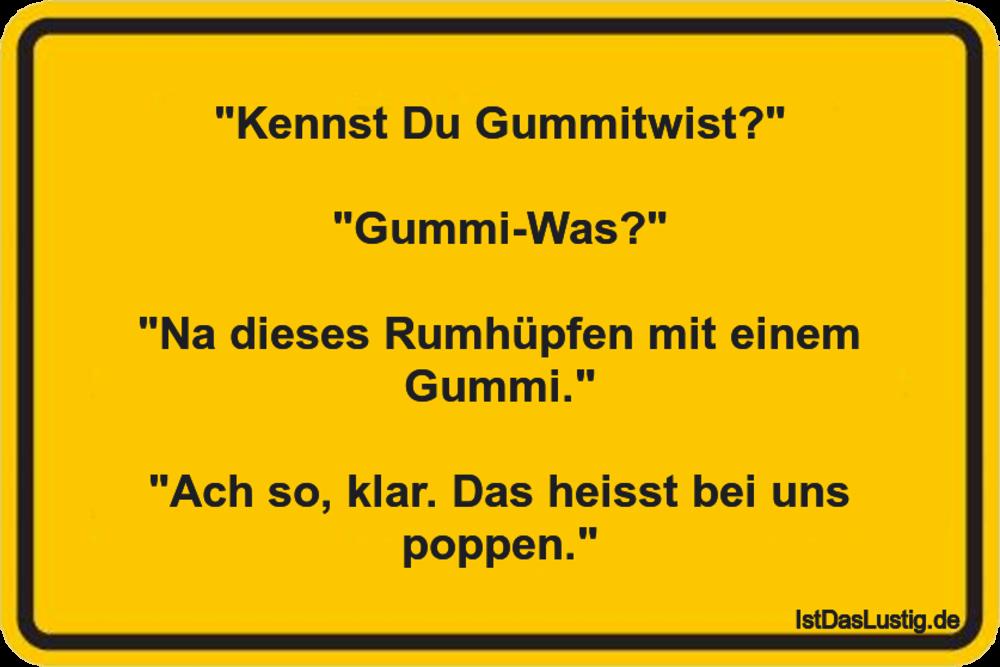 """Lustiger BilderSpruch - """"Kennst Du Gummitwist?""""  """"Gummi-Was?""""  """"Na dies..."""