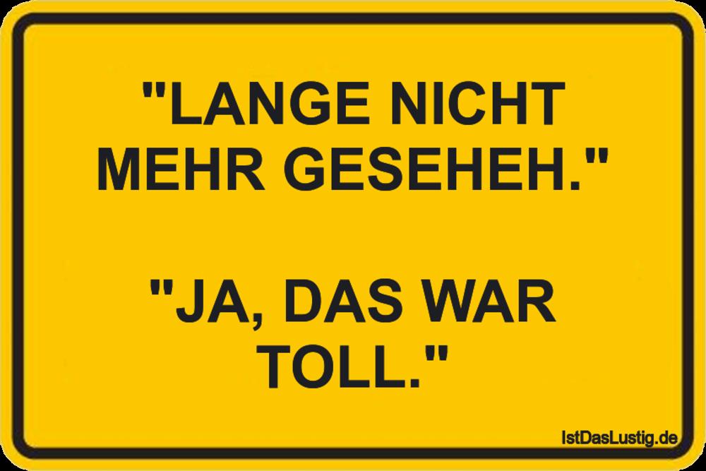 """Lustiger BilderSpruch - """"LANGE NICHT MEHR GESEHEH.""""  """"JA, DAS WAR TOLL."""""""