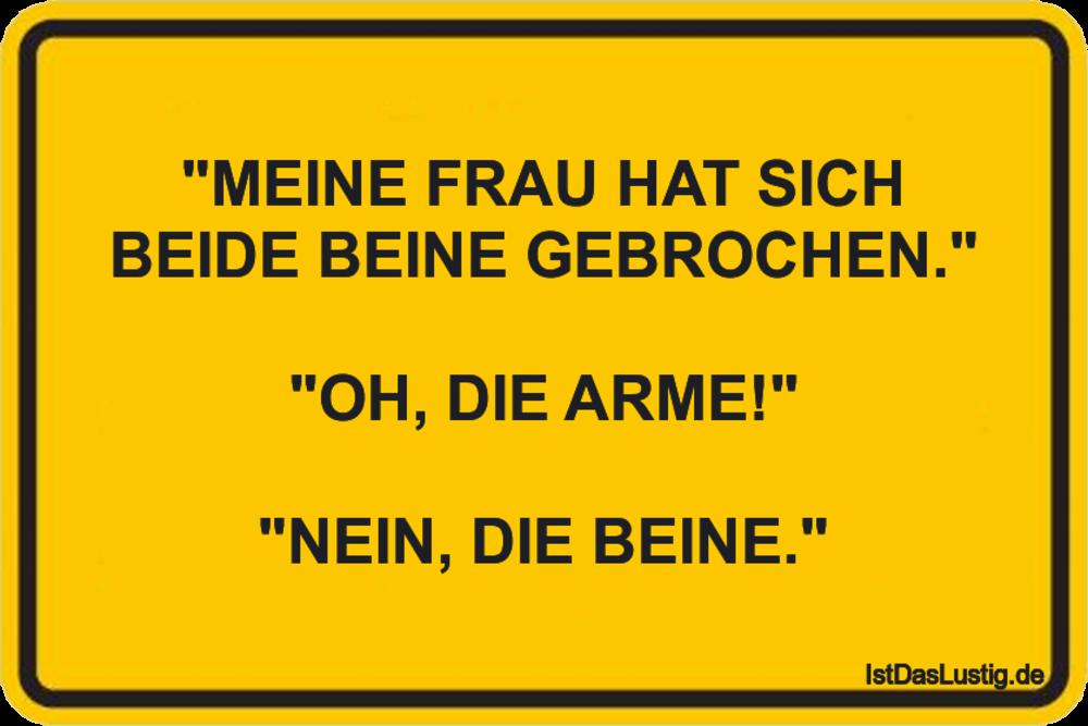 """Lustiger BilderSpruch - """"MEINE FRAU HAT SICH BEIDE BEINE GEBROCHEN.""""..."""