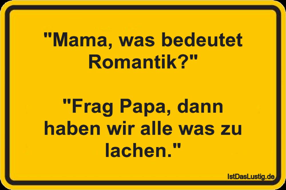 """Lustiger BilderSpruch - """"Mama, was bedeutet Romantik?""""  """"Frag Papa,..."""