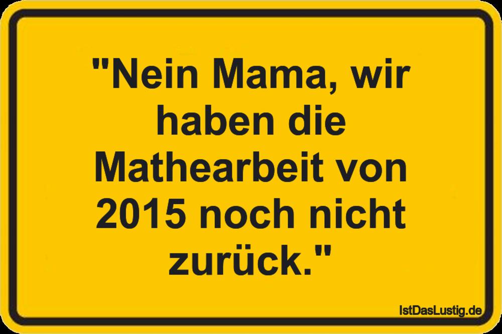 """Lustiger BilderSpruch - """"Nein Mama, wir haben die Mathearbeit von 2015..."""