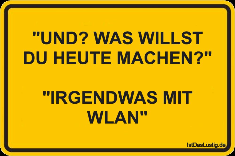 """Lustiger BilderSpruch - """"UND? WAS WILLST DU HEUTE MACHEN?""""  """"IRGENDWAS..."""