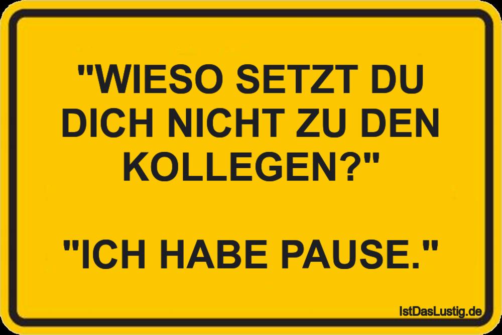 """Lustiger BilderSpruch - """"WIESO SETZT DU DICH NICHT ZU DEN KOLLEGEN?""""..."""