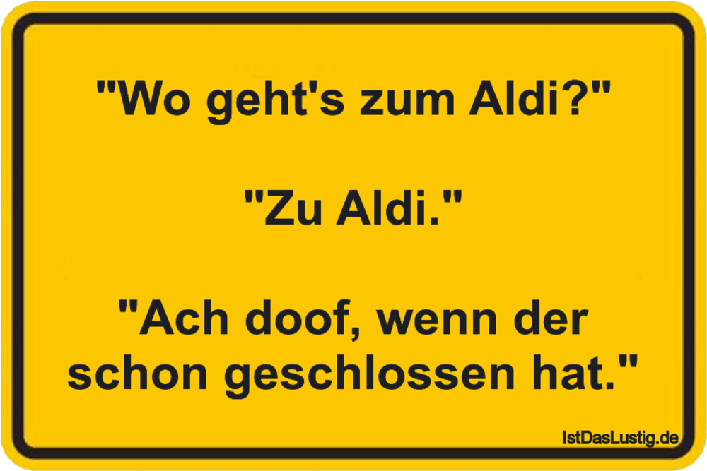 """Lustiger BilderSpruch - """"Wo geht's zum Aldi?""""  """"Zu Aldi.""""  """"Ach doof,..."""