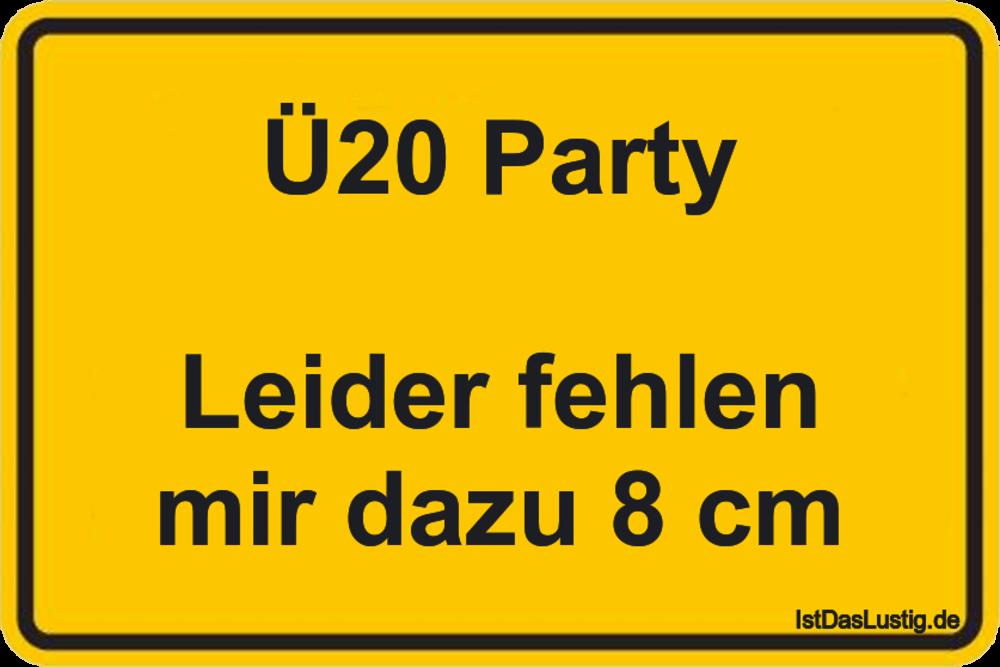 Lustiger BilderSpruch - Ü20 Party  Leider fehlen mir dazu 8 cm