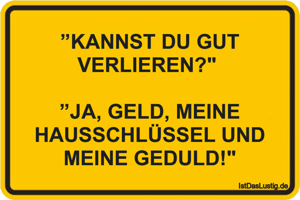 """Lustiger BilderSpruch - """"KANNST DU GUT VERLIEREN?""""   """"JA, GELD, MEINE..."""