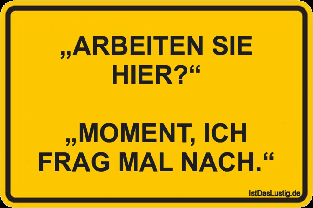 """Lustiger BilderSpruch - """"ARBEITEN SIE HIER?""""  """"MOMENT, ICH FRAG MAL NACH."""""""